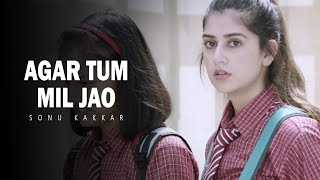 Agar Tum Mil Jao | Sonu Kakkar | Latest Hindi Heart Touching Sad Song