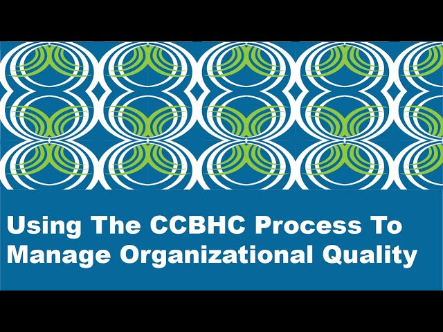 Using The CCBHC Process To Manage Organizational Quality