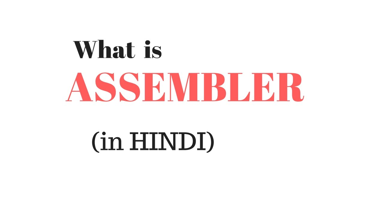 What is Assembler and Assembly Language (in Hindi)
