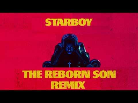 The Weeknd ft. Daft Punk - Starboy (The Reborn Son Remix)
