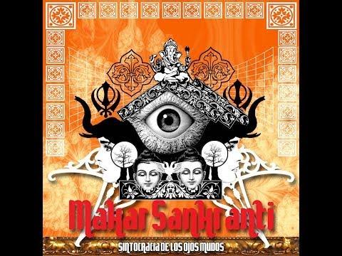 Makar Sankranti - Sintocracia de los Ojos Mudos - 2013 (FULL ALBUM)