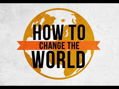 How to change the world (Easiest & Hardest truth all at the same time)