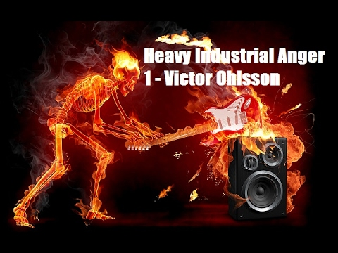 Heavy Industrial Anger 1 - Victor Ohlsson
