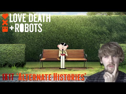 Love, Death + Robots Season 1 Episode 17 - 'Alternate Histories' Reaction