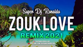 ZOUK LOVE REMIX 2021 - SUPER DJ RONALDO #2