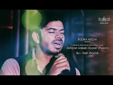 Akhiyan Udeek Diyaan (Fusion) By Yash Wadali (A Tribute To Ustad Nusrat Fateh Ali Khan Saheb)