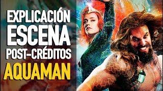 Reseña con spoilers Aquaman l Explicación escena post-créditos
