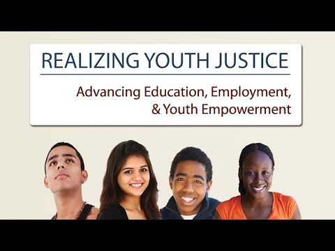 Realizing Youth Justice: Advancing Education, Employment, & Youth Empowerment