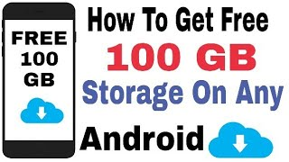 How To Get Free 100 GB Storage On Android