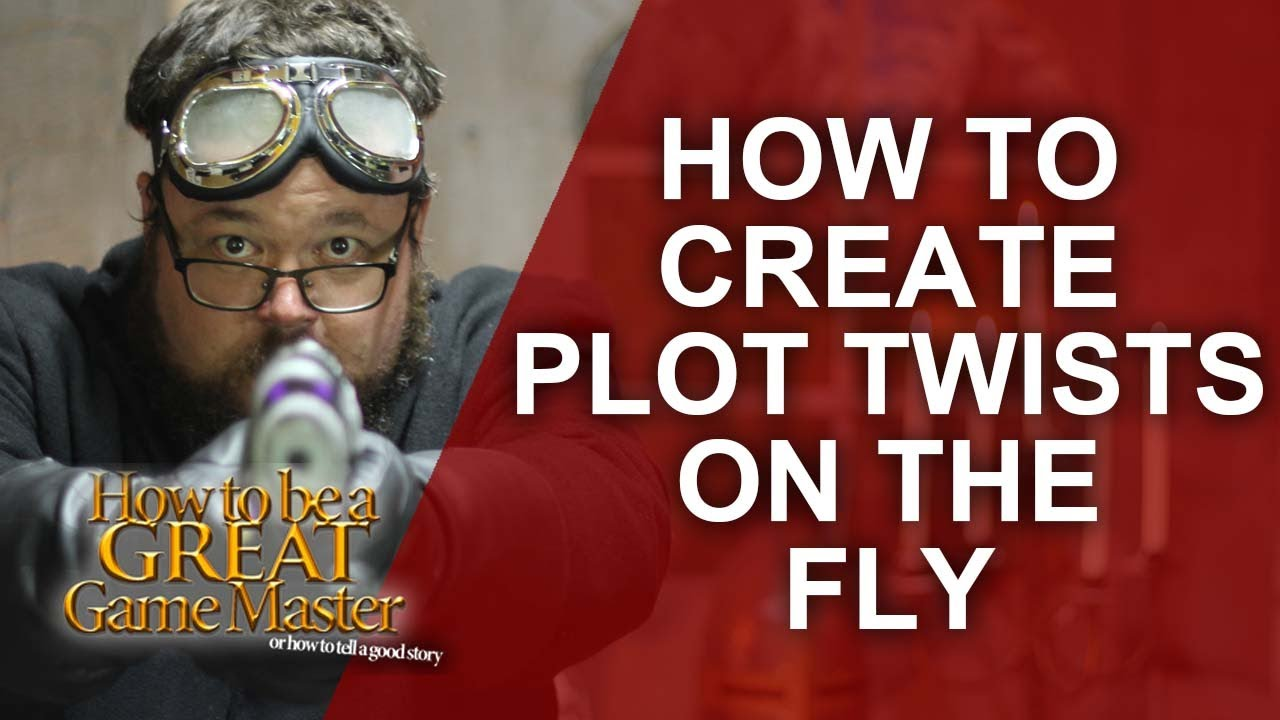 Great GM - Creating plot twist ideas on the fly - RPG Storytelling GM Tips