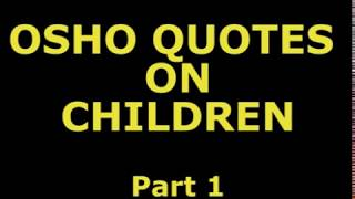 OSHO QUOTES ON CHILDREN Part 1