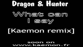 Dragon & Hunter - What can I say [Kaemon remix]
