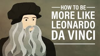 How to Be More Like Leonardo da Vinci
