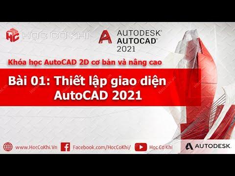 [hoccokhi] Bài 01 - Thiết lập giao diện AutoCAD 2021 | Khóa học AutoCAD 2D cơ bản và nâng cao