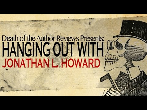 Hanging Out With Jonathan L. Howard: An