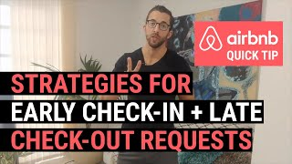 Airbnb Quick Tip: strategies for early check-in + late check-out requests