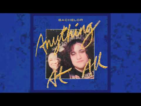 Bachelor - Anything At All [OFFICIAL AUDIO]