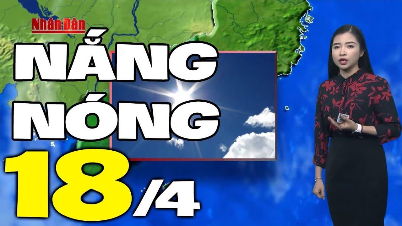 Dự báo thời tiết hôm nay và ngày mai 18/4 | Dự báo thời tiết đêm nay mới nhất