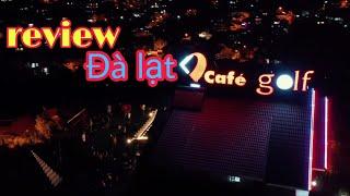 DaLat Golf Cafe | toàn cảnh quán cà phê có view đẹp nhất Đà Lạt từ trên cao | du lịch đà lạt