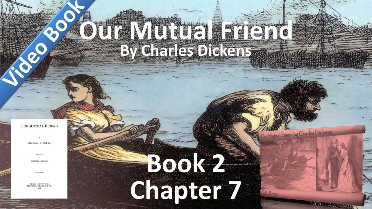 Book 2, Chapter 07 - Our Mutual Friend by Charles Dickens - In Which a Friendly Move is Originated