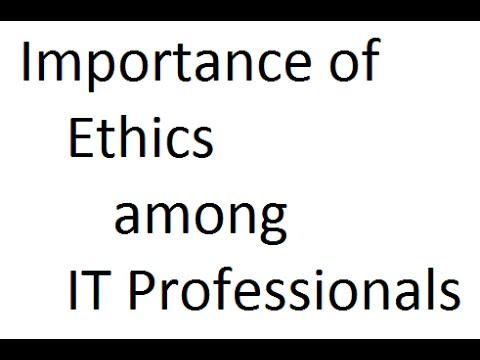 Importance of Ethics among the IT professionals