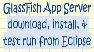 GlassFish application server download, install, and test run from Eclipse ide