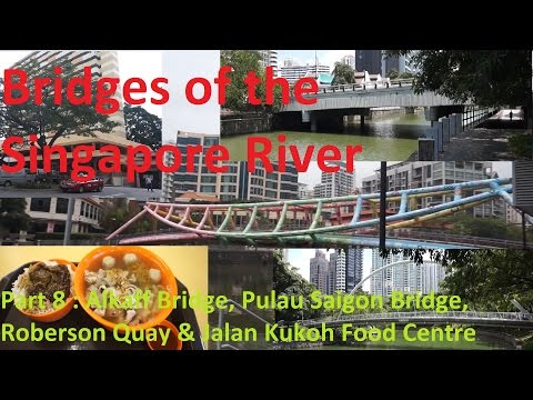 Part 8 : Alkaff Bridge, Pulau Saigon Bridge, Robertson Quay & Jalan Kukoh Food Centre