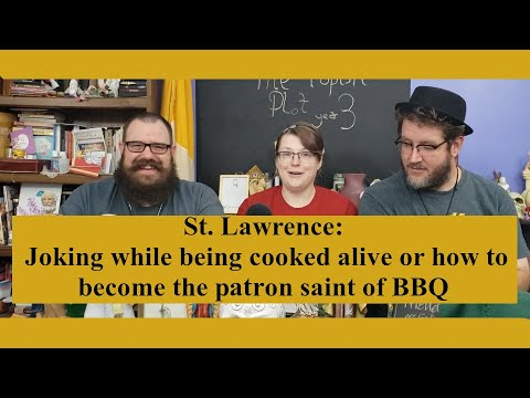 St Lawrence: Patron Saint of BBQ and Other Odd Choices in Patron Saints