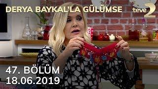 Derya Baykal'la Gülümse 47. Bölüm - 18 Haziran 2019 FULL BÖLÜM İZLE!