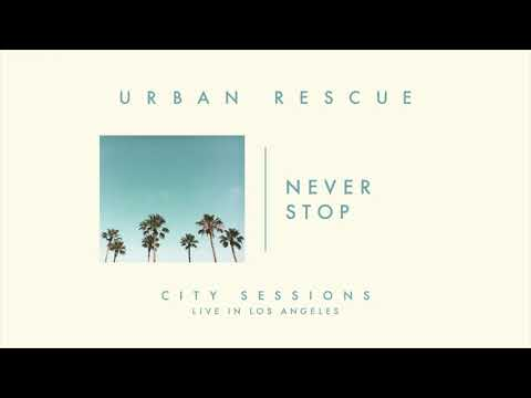 Urban Rescue - Never Stop (Live) from City Sessions LA [Audio Only]