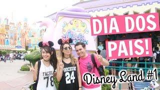 DIA DOS PAIS - TOKYO DISNEYLAND | PARTE #1