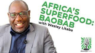 African Superfood Baobab with Wesley Litaba #UmoyoTalks  Episode 003