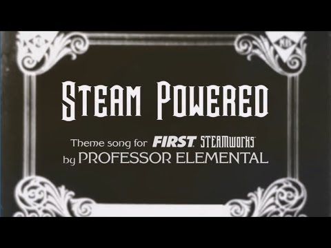 Steam Powered (Theme song for FIRST Steamworks)