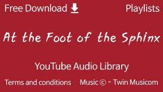 At the Foot of the Sphinx | YouTube Audio Library