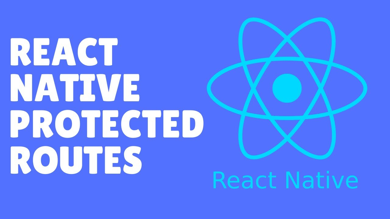 How to Implement Protected Routes in Your React native Projects