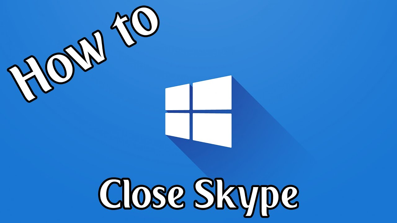 How To Close Skype in Windows 10 | Windows 10 How To