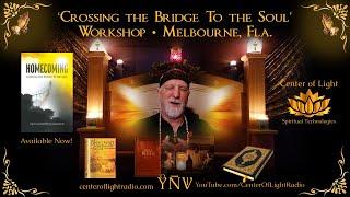 "Center of Light Rebuild •  ""Crossing the Bridge To the Soul"" Workshop • Melbourne, Fla."