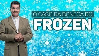 O caso da boneca do Frozen  -  Pe. Chrystian Shankar