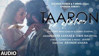 Taaron Ke Shehar Audio Song: Neha Kakkar, Sunny Kaushal | Jubin Nautiyal,Jaani | Bhushan Kumar