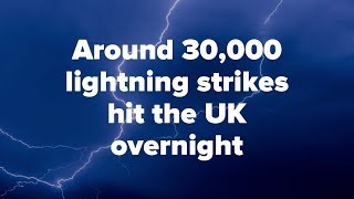 UK weather news: around 30,000 lightning strikes hit the UK overnight