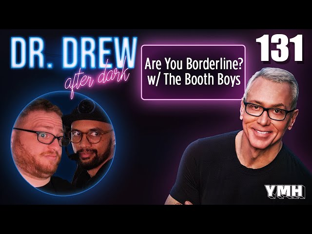 Ep. 131 Are You Borderline? w/ The Booth Boys   Dr. Drew After Dark