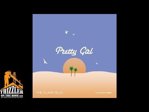 The Flavr Blue ft. ymtk - Pretty Girl [Thizzler.com]