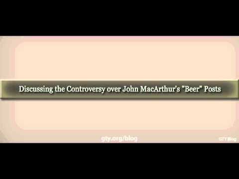 """Discussing the Controversy over John MacArthur's """"Beer"""" Posts"""