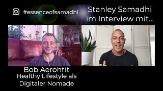 Healthy Lifestyle als Digitaler Nomade • Stanley Samadhi im Interview mit Bob Aerohfit • Part 1