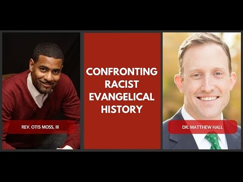 Confronting Racist Evangelical History - Dr. Otis Moss III and Dr. Matthew Hall