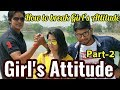 Girl's Attitude Part-2 | How to break Girls Attitude | BIHARI INDIAN