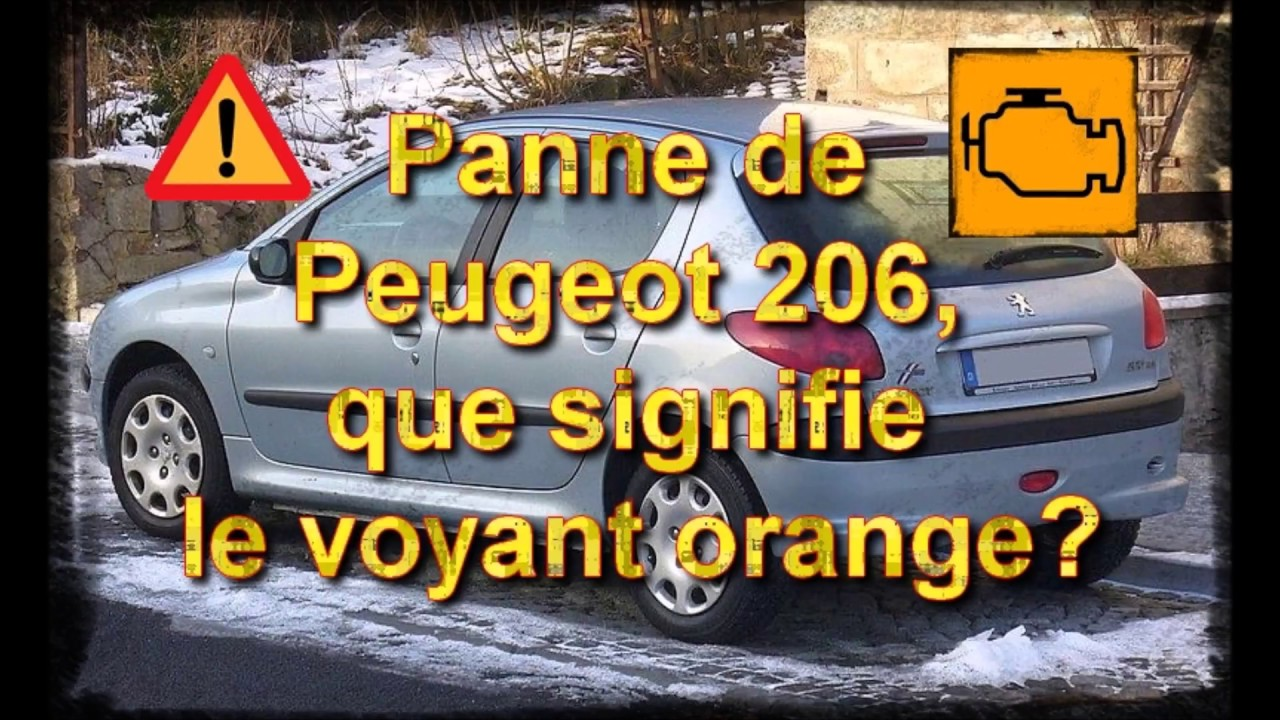 Panne Peugeot 206 Que Signifie Le Voyant Orange Youtube