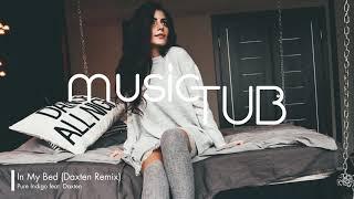 In My Bed (Daxten Remix) - Pure Indigo feat. Daxten [House Music]
