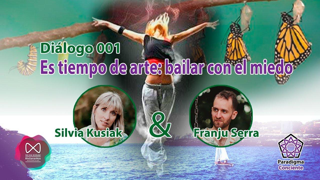Diálogo 001 - Es tiempo de arte: bailar con el miedo - Silvia Kusiak - BioSanarNos