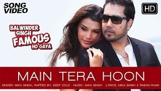 Download Video Main Tera Hoon - Balwinder Singh Famous Ho Gaya | Mika Singh, Gabriela Bertante - Latest Song 2014 MP3 3GP MP4